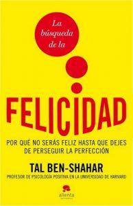 La búsqueda de la felicidad: Por qué no serás feliz hasta que dejes de perseguir la perfección – Tal Ben-Shahar [PDF]