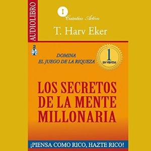 Los secretos de la mente millonaria: Domina el juego de la riqueza – T. Harv Eker [Narrado por Edwin Roldan] [Audiolibro] [Completo] [Español]