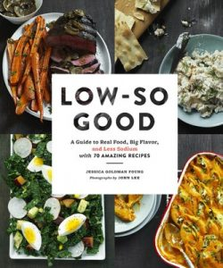 Low-So Good: A Guide to Real Food, Big Flavor, and Less Sodium with 70 Amazing Recipes – Jessica Goldman Foung [PDF] [English]