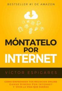 Móntatelo por Internet: Cómo emprender tus negocios online ganar dinero por Internet y vivir la vida que sueñas – Víctor Espigares [PDF]