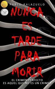Nunca es tarde para morir (La mejor novela negra de los últimos tiempos) – Pablo Palazuelo Basaldua [ePub & Kindle]
