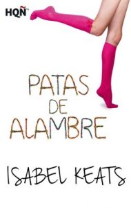 Patas de alambre (HQÑ) – Isabel Keats [ePub & Kindle]