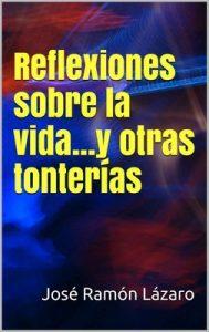 Reflexiones sobre la vida…y otras tonterías – José Ramón Lázaro [PDF]