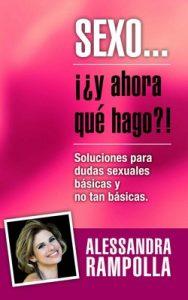 Sexo ¡¿Y ahora qué hago! (Sexo ¡¿y ahora qué…! nº 1) – Alessandra Rampolla [PDF]