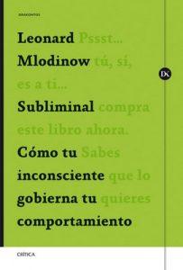 Subliminal: Cómo tu inconsciente gobierna tu comportamiento – Leonard Mlodinow [PDF]