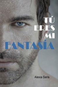 Tú eres mi fantasía – Alexia Seris [PDF]