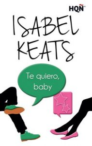 Te quiero, baby (HQÑ) – Isabel Keats [ePub & Kindle]