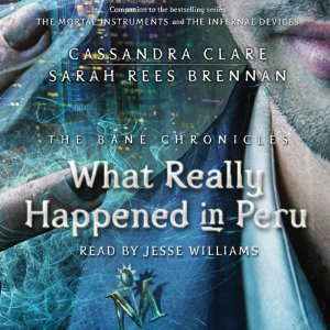 What Really Happened in Peru: The Bane Chronicles, Book 1 – Cassandra Clare, Sarah Rees Brennan [Narrado por Jesse Williams] [Audiolibro] [Completo] [English]