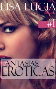 Fantasías Eróticas: 3 Relatos sucios – Lisa Lucia [PDF]