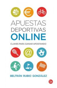 Apuestas deportivas online: Claves para ganar apostando – Beltrán Rubio González [PDF]