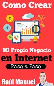 Como Crear mi Propio Negocio en Internet: 7 Formas de Generar Ingresos Pasivos (Paso a Paso Cómo Crear una Empresa de Internet nº 1) – Raúl Manuel [PDF]