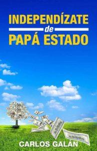 Independízate de Papá Estado: Empieza a invertir HOY y jubílate millonario – Carlos Galán Rubio [PDF]