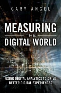 Measuring the Digital World: Using Digital Analytics to Drive Better Digital Experiences (FT Press Analytics) – Gary Angel [PDF] [English]