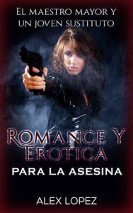 Romance y Erótica para la Asesina: El Maestro Mayor y un Joven Sustituto – Alex Lopez [PDF]