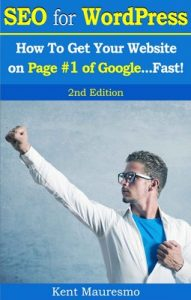 Search Engine Optimization – SEO For WordPress: How To Get Your Website on Page #1 of Google…Fast! [2nd Edition] – Kent Mauresmo [PDF] [English]