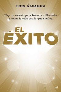 El éxito: Hay un secreto para hacerte millonario y tener la vida con la que sueñas – Luis Álvarez [ePub, Kindle]