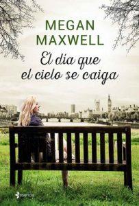 El día que el cielo se caiga – Megan Maxwell [ePub & Kindle]