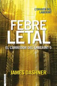 Febre letal. El corredor del laberint 5 – James Dashner, Anna Puente Llucià [ePub & Kindle] [Catalán]