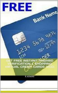 Get Free Instant Prepaid Verification & Shopping Virtual Credit Cards (VCC) – K. Adams [English] [ePub & Kindle]