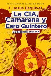 La CIA, Camarena y Caro Quintero: La historia secreta – J. Jesús Esquivel [ePub & Kindle]