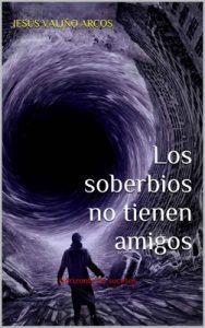 Los soberbios no tienen amigos: Horizonte de sucesos – Jesús Valiño Arcos [ePub & Kindle]
