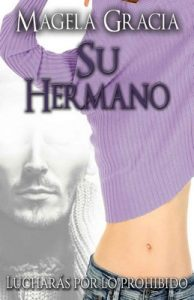 Su Hermano. Lucharás por lo prohibido – Magela Gracia [ePub & Kindle]