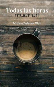 Todas las horas mueren – Miriam Beizana Vigo [ePub, Kindle]