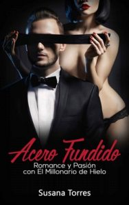 Acero Fundido: Romance, Amor y Pasión con el Millonario de Hielo – Susana Torres [ePub & Kindle]