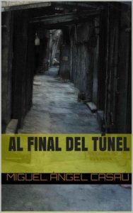 Al final del túnel: La novela revelación de esta temporada – Miguel Ángel Casaú [ePub & Kindle]