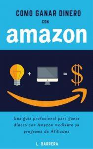Cómo Ganar Dinero con Amazon: Una guía profesional para ganar dinero con Amazon mediante su programa de Afiliados – L. Barrera [ePub & Kindle]