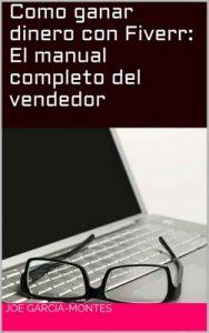 Como ganar dinero con Fiverr: El manual completo del vendedor – Joe Garcia-Montes [ePub & Kindle]