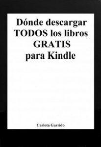 Dónde descargar todos los libros gratis para Kindle – Carlota Garrido [ePub & Kindle]
