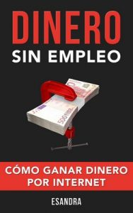 Dinero Sin Empleo. Cómo Ganar Dinero por Internet – eSandra [ePub & Kindle]