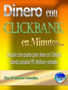 Dinero con Clickbank en minutos: Descubre cómo ganar dinero con Clickbank creando campañas PPC efectivas y rentables – Francisco J. González [ePub & Kindle]