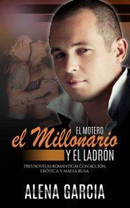 El Motero, el Millonario y el Ladrón: Tres Novelas Románticas con Acción, Erótica y Mafia Rusa – Alena Garcia [ePub & Kindle]