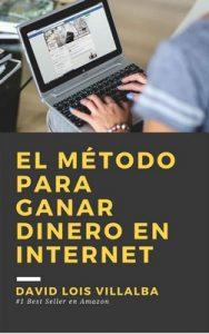 El método para ganar dinero en internet: Una estrategia que te entregará mucho dinero si la sigues – David Lois Villalba [ePub & Kindle]