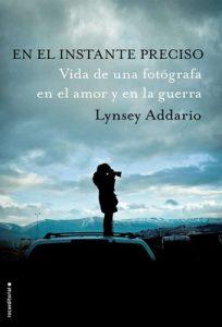 En el instante preciso: Vida de una fotógrafa en el amor y en la guerra – Lynsey Addario [ePub & Kindle]