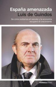 España amenazada: De cómo evitamos el rescate y la economía recuperó el crecimiento – Luis de Guindos [ePub & Kindle]