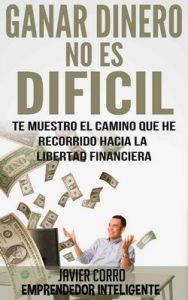 Ganar dinero no es dificil: Si sabes como – Javier Corro [ePub & Kindle]