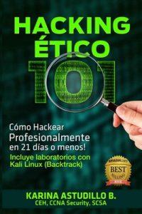 Hacking Ético 101 – Cómo hackear profesionalmente en 21 días o menos! 1ra Edición, 2013. Labs para Kali 1.0. – Karina Astudillo [ePub & Kindle]