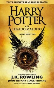 Harry Potter y el legado maldito: El guión oficial de la producción original del West End – J. K. Rowling, John Tiffany, Jack Thorne [ePub & Kindle]