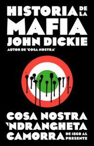 Historia de la mafia: Cosa Nostra, Camorra y N'dranghetta desde sus orígenes hasta la actualidad – John Dickie [ePub & Kindle]
