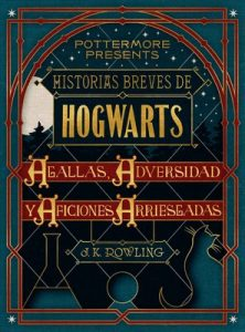 Historias breves de Hogwarts: Agallas, Adversidad y Aficiones Arriesgadas – J. K. Rowling [ePub & Kindle]