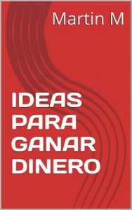 Ideas para ganar dinero – Martin M [ePub & Kindle]