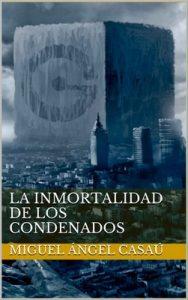 La inmortalidad de los condenados: El primer thriller filosófico repleto de aventuras, intriga y pensamiento – Miguel Ángel Casaú [ePub & Kindle]