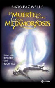 La muerte no existe: la gran metamorfosis – Sixto Jose Paz Wells [ePub & Kindle]