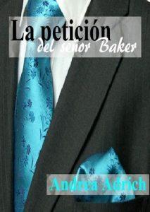La petición del señor Baker. Bilogía Señor Baker. (Bilogía Señor Baker (Segunda parte) nº 2) – Andrea Adrich [ePub & Kindle]
