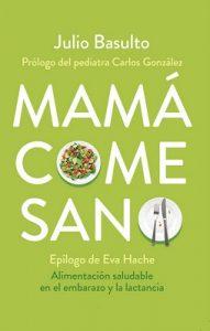 Mamá come sano: Alimentación saludable en el embarazo y la lactancia – Julio Basulto [ePub & Kindle]