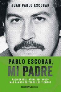 Pablo Escobar, mi padre: Radiografía íntima del narco más famoso de todos los tiempos – Juan Pablo Escobar [ePub & Kindle]