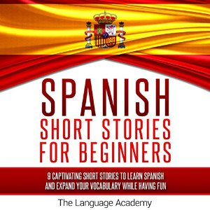 Spanish: Short Stories for Beginners: 9 Captivating Short Stories to Learn Spanish & Expand Your Vocabulary While Having Fun – The Language Academy [Narrado por Susana Larraz] [Audiolibro] [Completo] [Español]